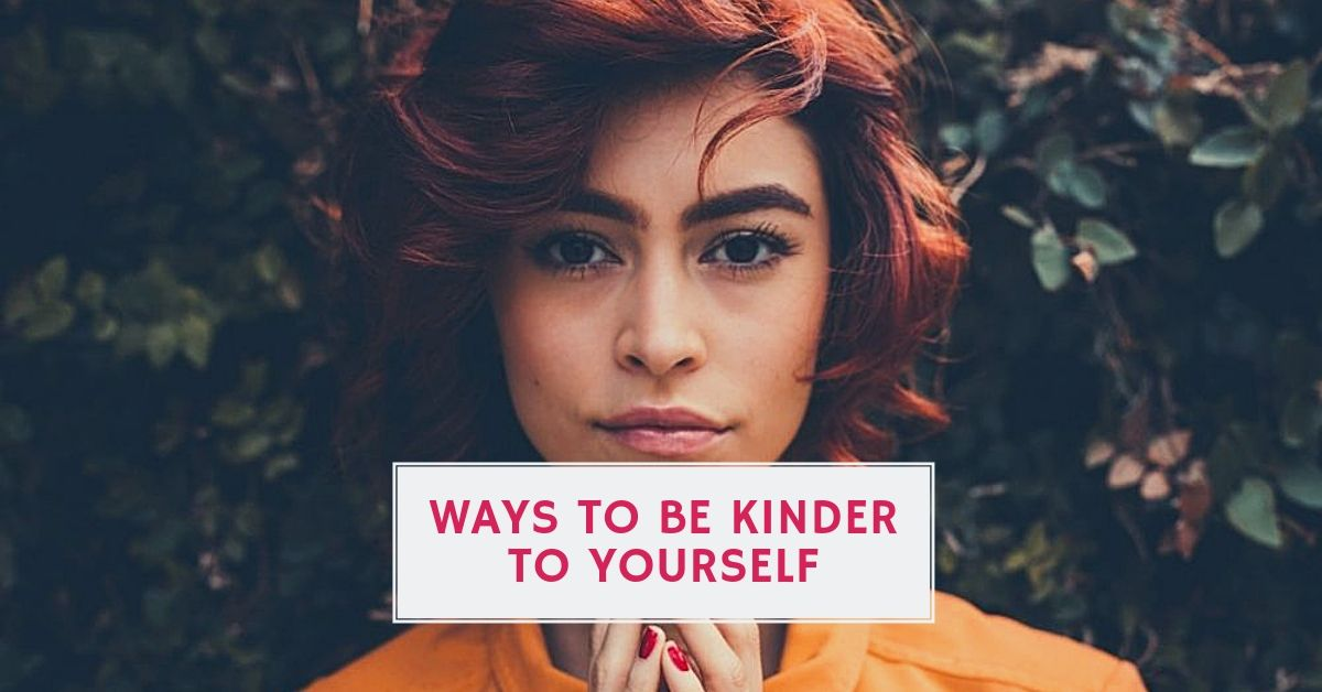 Ways To Be Kinder To Yourself —RelaxMaven